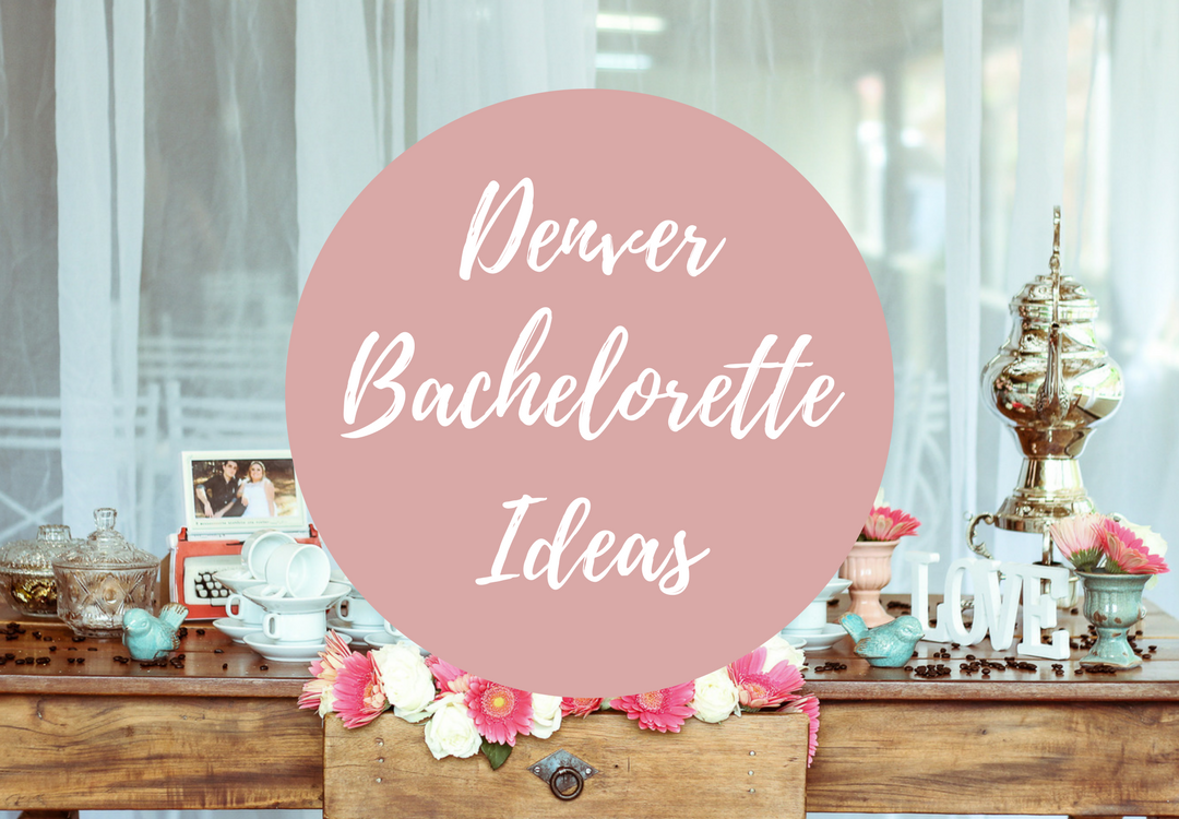 plan the perfect denver bachelorette party or bridal shower